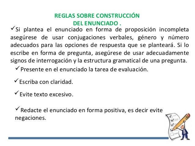 REGLAS SOBRE CONSTRUCCIÓN DEL ENUNCIADO . Si plantea el enunciado en forma de proposición incompleta asegúrese de usar co...