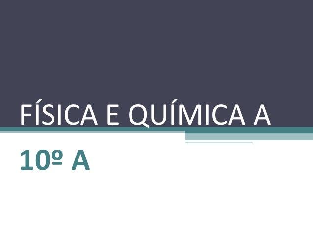 FÍSICA E QUÍMICA A10º A