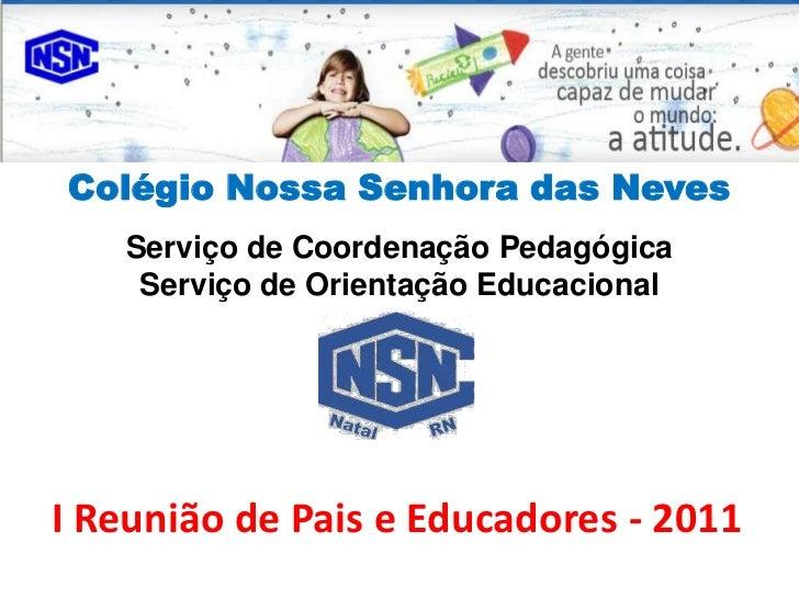 Colégio Nossa Senhora das Neves   Serviço de Coordenação Pedagógica    Serviço de Orientação EducacionalI Reunião de Pais ...