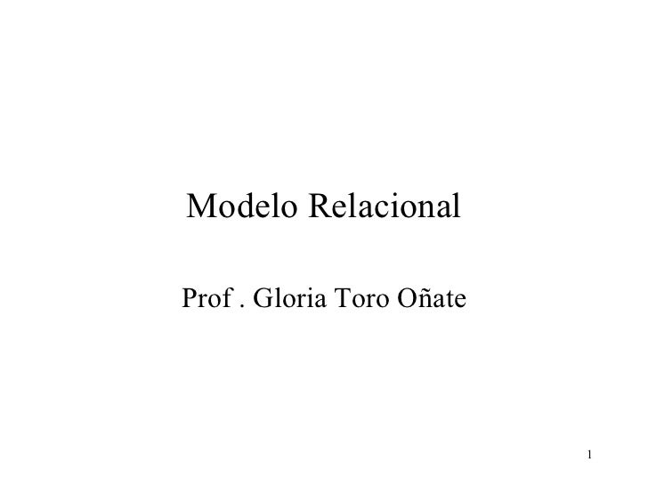 Modelo Relacional Prof . Gloria Toro Oñate
