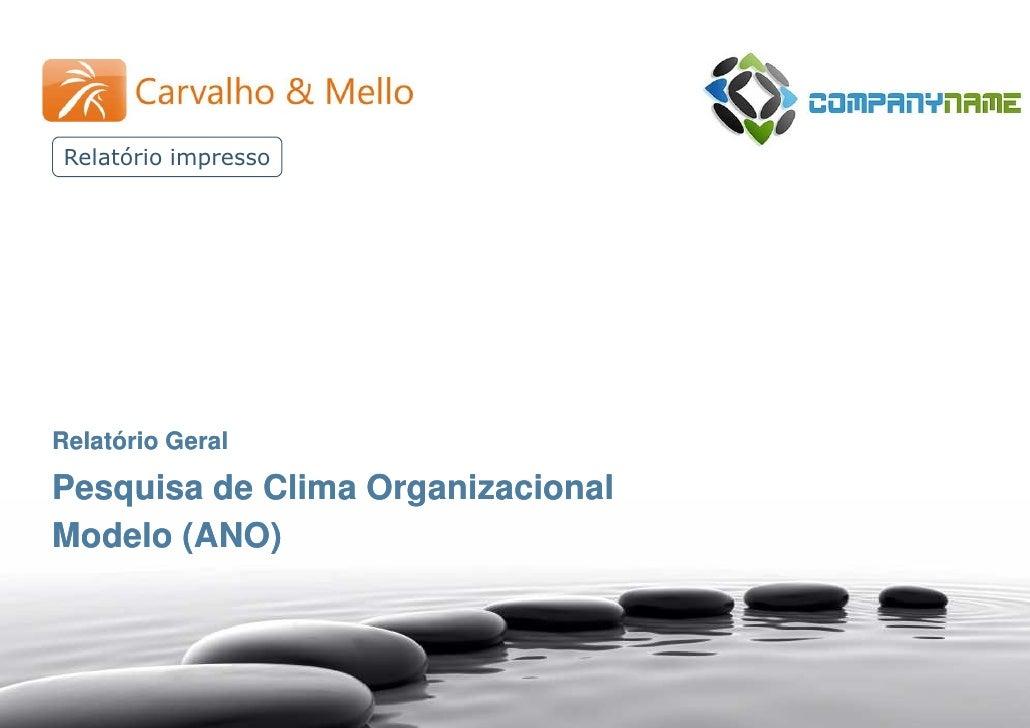 Pesquisa de Clima Organizacional – (ANO)                                   Relatório Geral - Modelo  Relatório impresso   ...