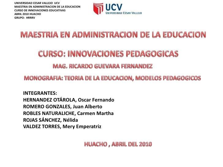 UNIVERSIDAD CESAR VALLEJO  UCV<br />MAESTRIA EN ADMINISTRACION DE LA EDUCACION<br />CURSO DE INNOVACIONES EDUCATIVAS<br />...