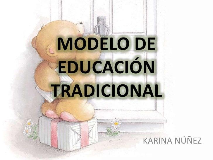 MODELO DE EDUCACIÓN TRADICIONAL <br />KARINA NÚÑEZ<br />