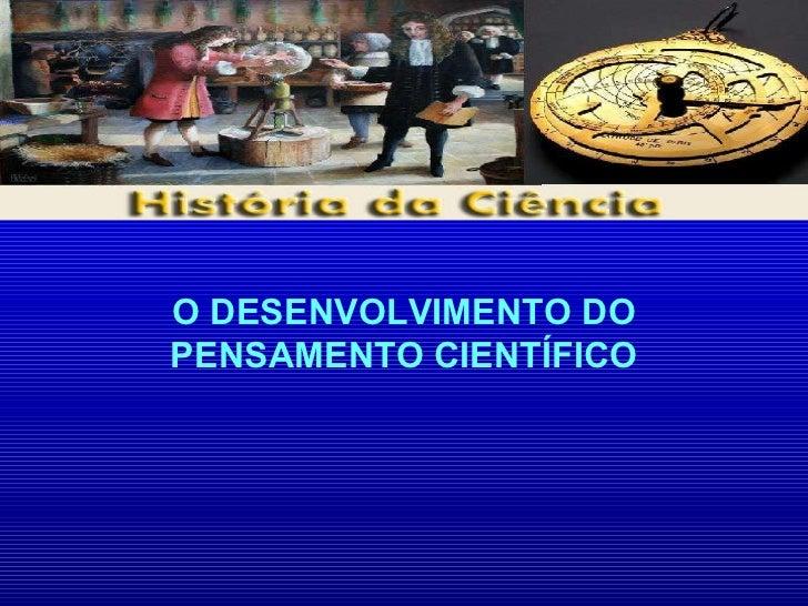O DESENVOLVIMENTO DO PENSAMENTO CIENTÍFICO