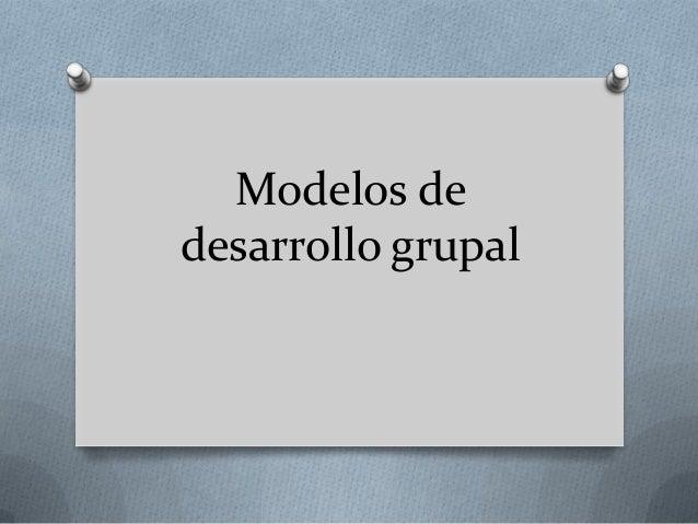 Modelos dedesarrollo grupal