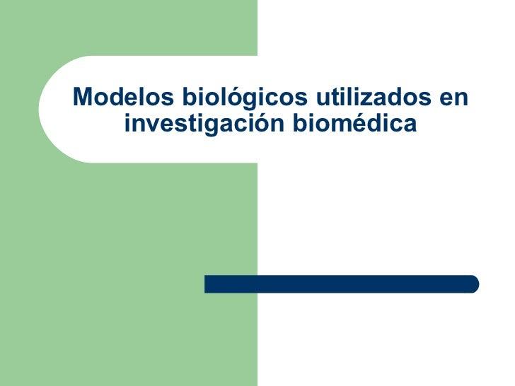 Modelos biológicos utilizados en investigación biomédica