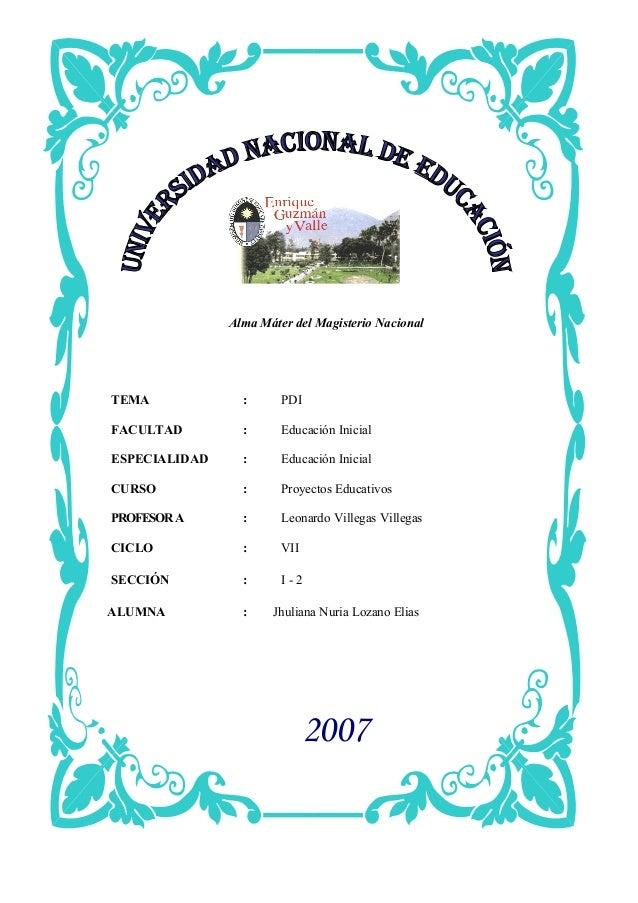 Alma Máter del Magisterio Nacional TEMA : PDI FACULTAD : Educación Inicial ESPECIALIDAD : Educación Inicial CURSO : Proyec...