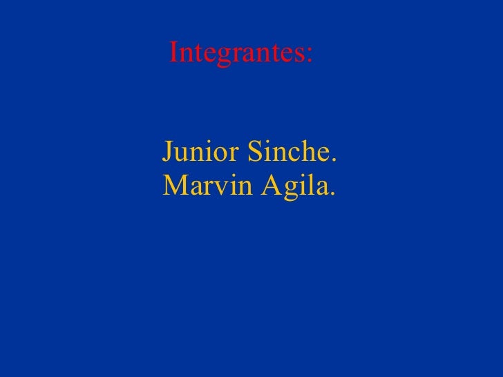 Integrantes: Junior Sinche. Marvin Agila.