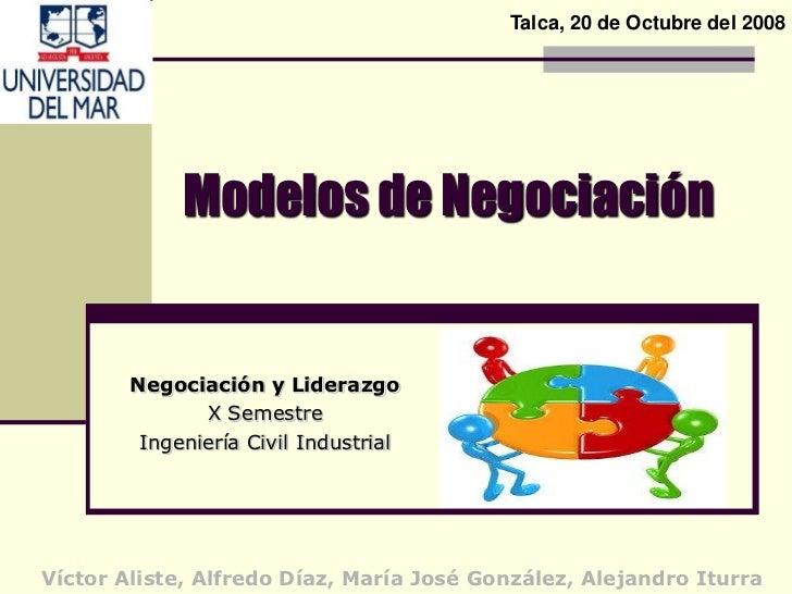 Talca, 20 de Octubre del 2008                  Modelos de Negociación           Negociación y Liderazgo                X S...