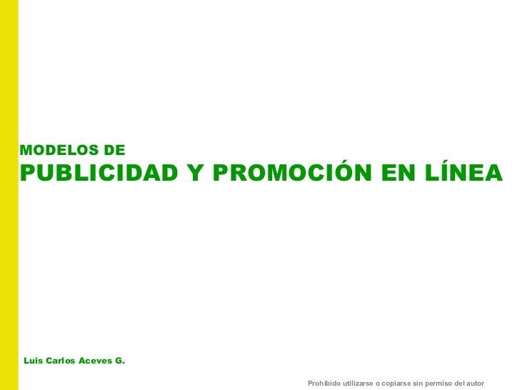 MODELOS DE  PUBLICIDAD Y PROMOCIÓN EN LÍNEA Luis Carlos Aceves G.