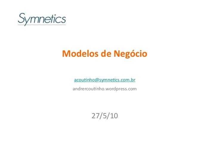 Modelos de Negócio     acou%nho@symne%cs.com.br                               andrercou%nho.wordpress.com       ...