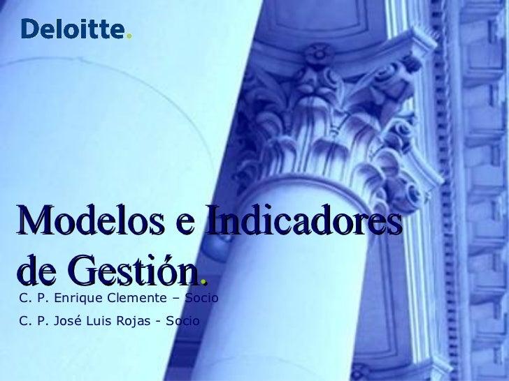 Modelos e Indicadores de Gestión .   C. P. Enrique Clemente – Socio C. P. José Luis Rojas - Socio
