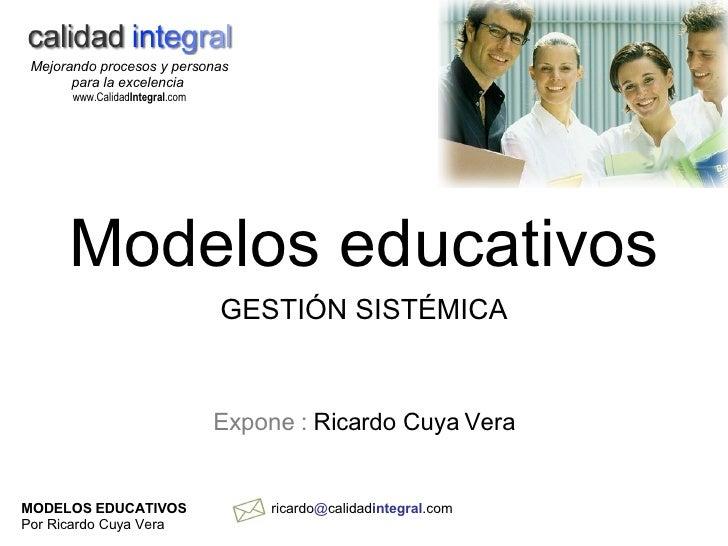 Modelos educativos GESTIÓN SISTÉMICA Expone :  Ricardo Cuya Vera