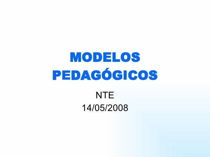 MODELOS PEDAGÓGICOS NTE 14/05/2008