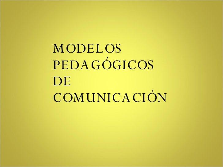 MODELOS  PEDAGÓGICOS  DE  COMUNICACIÓN