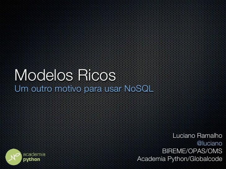 Modelos RicosUm outro motivo para usar NoSQL                                     Luciano Ramalho                          ...