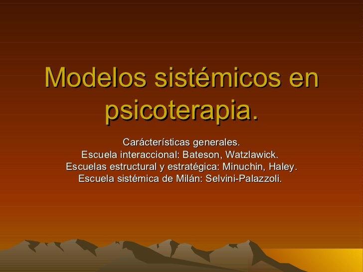 Modelos sistémicos en psicoterapia. Carácterísticas generales. Escuela interaccional: Bateson, Watzlawick.  Escuelas estru...