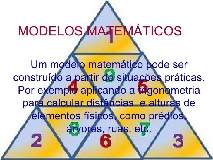 MODELOS MATEMÁTICOS Um modelo matemático pode ser construído a partir de situações práticas. Por exemplo aplicando a trigo...