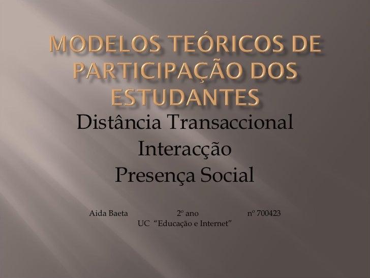 """Distância Transaccional Interacção Presença Social Aida Baeta  2º ano  nº 700423 UC  """"Educação e Internet"""""""