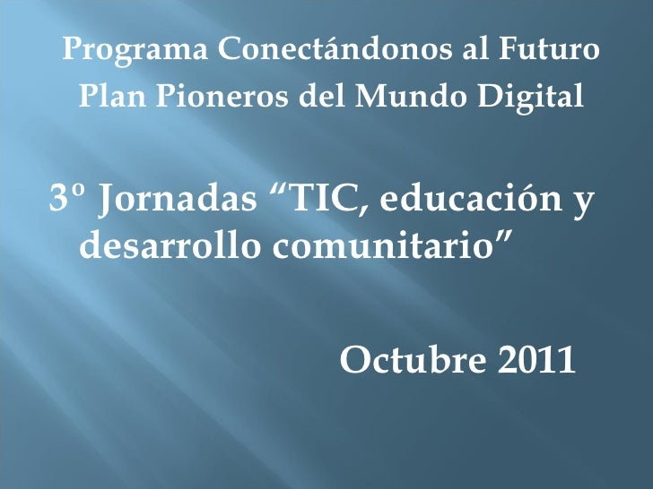 "<ul><li>Programa Conectándonos al Futuro </li></ul><ul><li>Plan Pioneros del Mundo Digital </li></ul><ul><li>3º Jornadas ""..."