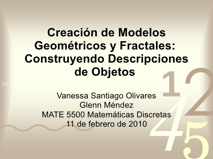 Creación de Modelos Geométricos y Fractales:  Construyendo Descripciones de Objetos   Vanessa Santiago Olivares Glenn Ménd...