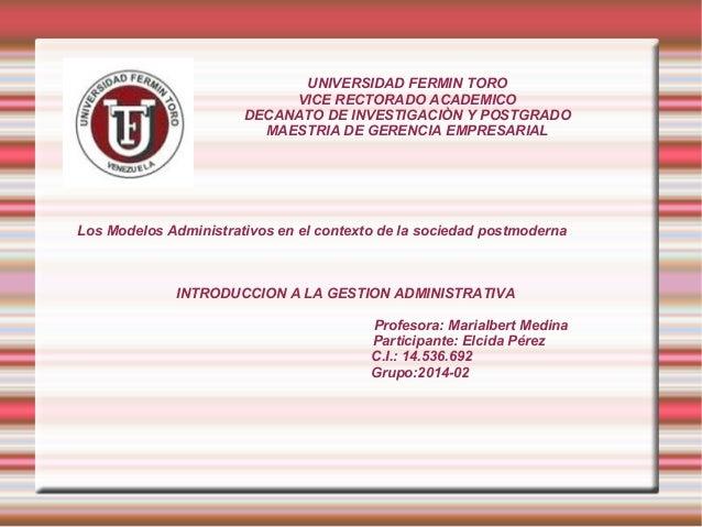 Los Modelos Administrativos en el contexto de la sociedad postmoderna INTRODUCCION A LA GESTION ADMINISTRATIVA Profesora: ...