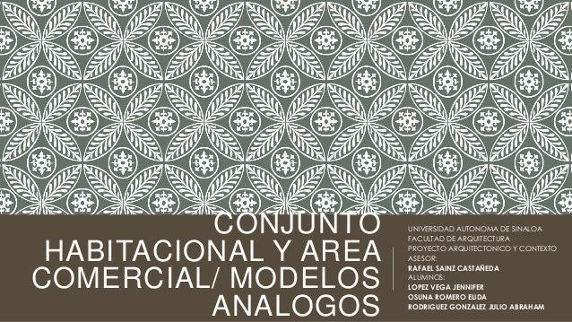 CONJUNTO     UNIVERSIDAD AUTONOMA DE SINALOA                       FACULTAD DE ARQUITECTURA HABITACIONAL Y AREA   PROYECTO...