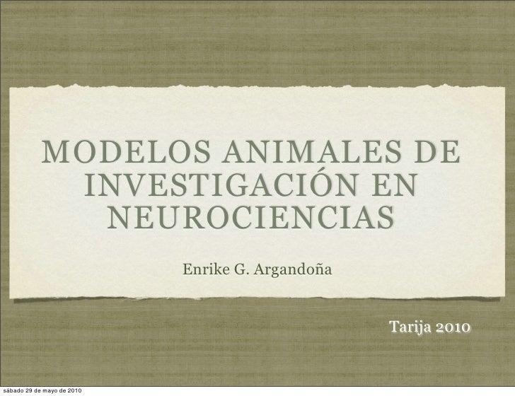 MODELOS ANIMALES DE              INVESTIGACIÓN EN               NEUROCIENCIAS                             Enrike G. Argand...