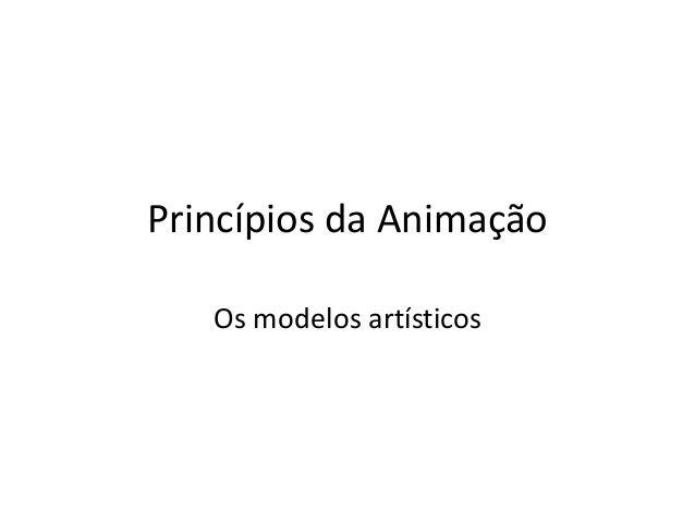 Princípios da Animação Os modelos artísticos