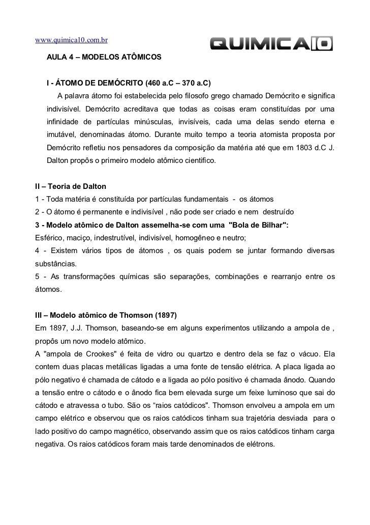 www.quimica10.com.br   AULA 4 – MODELOS ATÔMICOS   I - ÁTOMO DE DEMÓCRITO (460 a.C – 370 a.C)      A palavra átomo foi est...