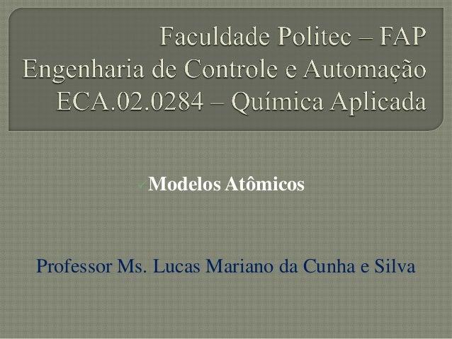Modelos AtômicosProfessor Ms. Lucas Mariano da Cunha e Silva