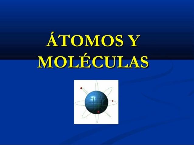 ÁTOMOS YÁTOMOS Y MOLÉCULASMOLÉCULAS