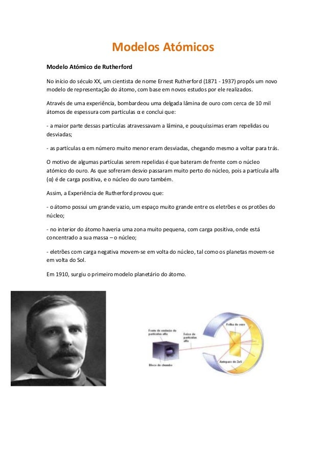 Modelos Atómicos Modelo Atómico de Rutherford No início do século XX, um cientista de nome Ernest Rutherford (1871 - 1937)...
