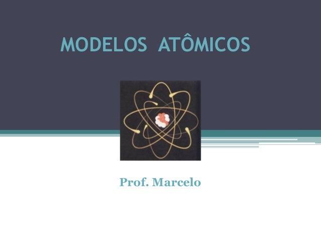 MODELOS ATÔMICOS    Prof. Marcelo