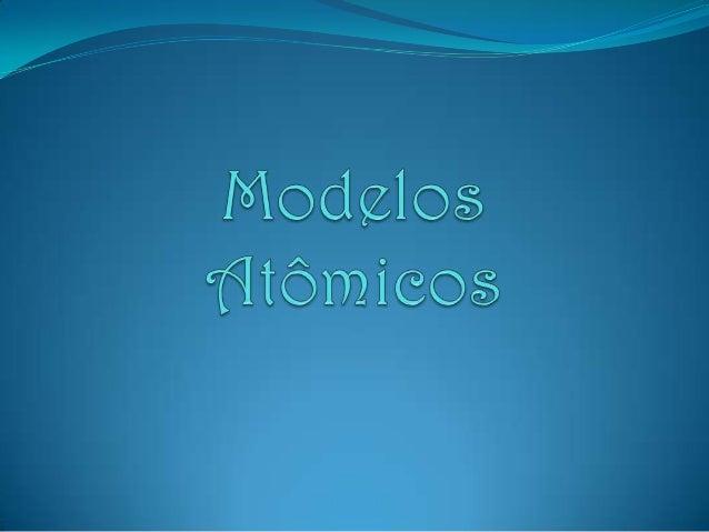 Modelo Atômico de DaltonA Matéria era constituída de átomos que seriamuma esfera Maciça, Indivisível, Impenetrável eIndest...
