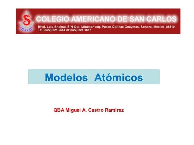 Modelos Atómicos QBA Miguel A. Castro Ramirez