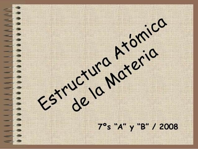 """Estructura Atómica de la M ateria 7ºs """"A"""" y """"B"""" / 2008"""