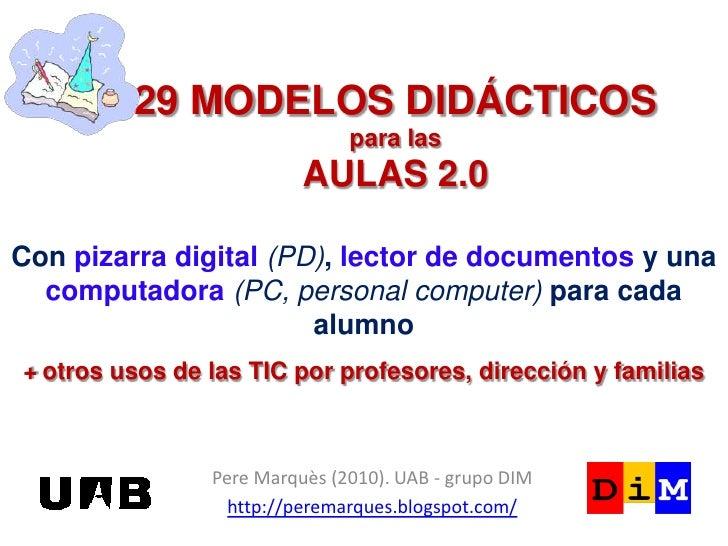 29 MODELOS DIDÁCTICOSpara lasAULAS 2.0<br />Conpizarra digital(PD), lector de documentos y una computadora(PC, personal co...