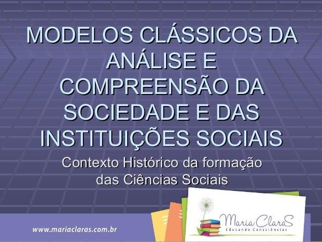MODELOS CLÁSSICOS DAMODELOS CLÁSSICOS DA ANÁLISE EANÁLISE E COMPREENSÃO DACOMPREENSÃO DA SOCIEDADE E DASSOCIEDADE E DAS IN...