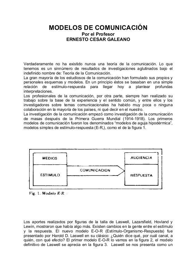 MODELOS DE COMUNICACIÓN Por el Profesor ERNESTO CESAR GALEANO Verdaderamente no ha existido nunca una teoría de la comunic...