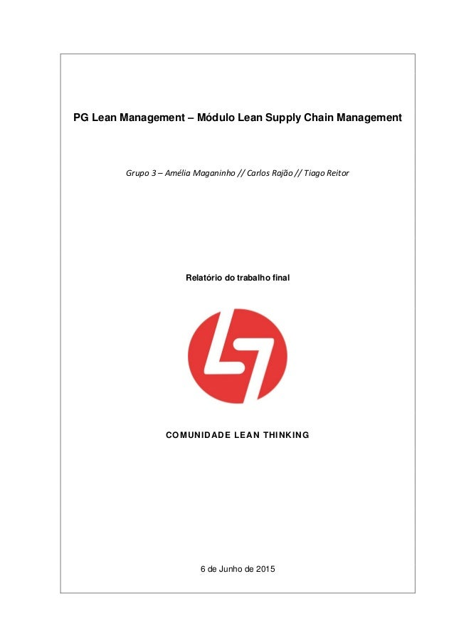 PG Lean Management – Módulo Lean Supply Chain Management Grupo 3 – Amélia Maganinho // Carlos Rajão // Tiago Reitor Relató...