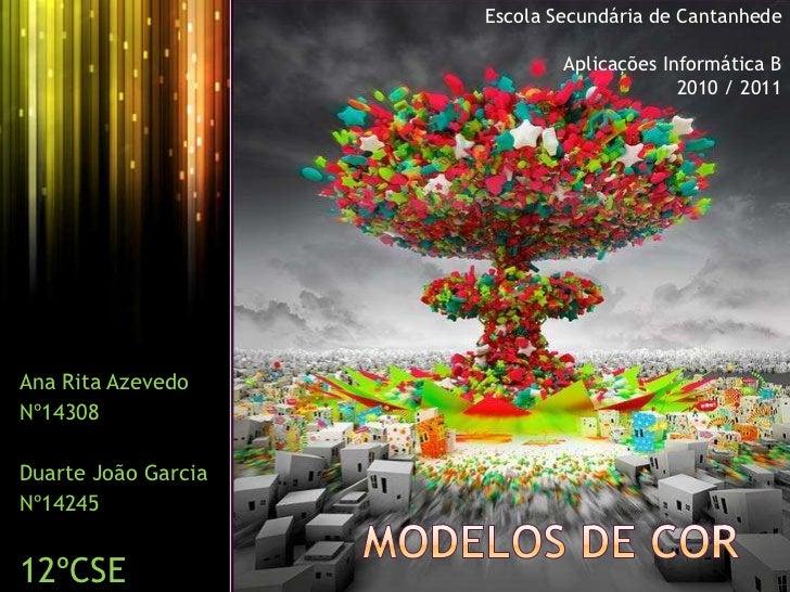 Escola Secundária de Cantanhede<br />Aplicações Informática B<br />2010 / 2011<br />Modelos de cor<br />Ana Rita Azevedo <...