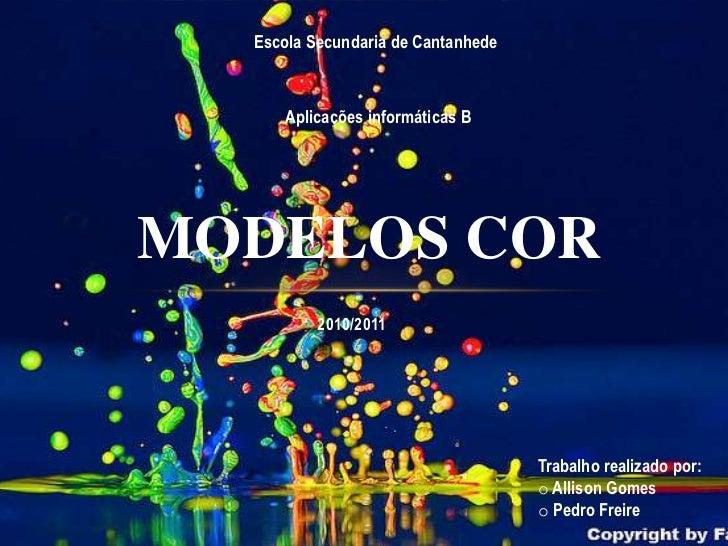 2010/2011<br />Escola Secundaria de Cantanhede <br />Aplicações informáticas B<br />Modelos cor<br />Trabalho realizado po...