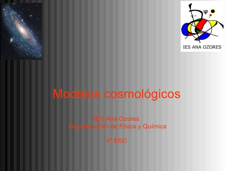 Modelos cosmológicos IES Ana Ozores Departamento de Física y Química 4º ESO