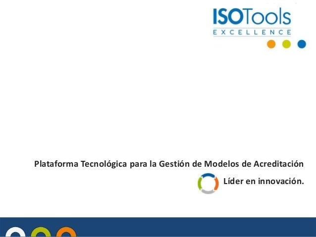 Plataforma Tecnológica para la Gestión de Modelos de Acreditación Líder en innovación.