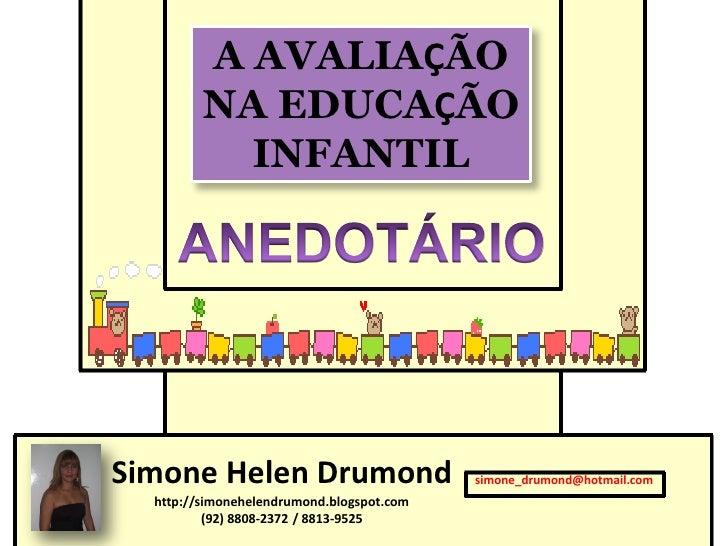 A AVALIAÇÃO         NA EDUCAÇÃO           INFANTILSimone Helen Drumond                       simone_drumond@hotmail.com  h...