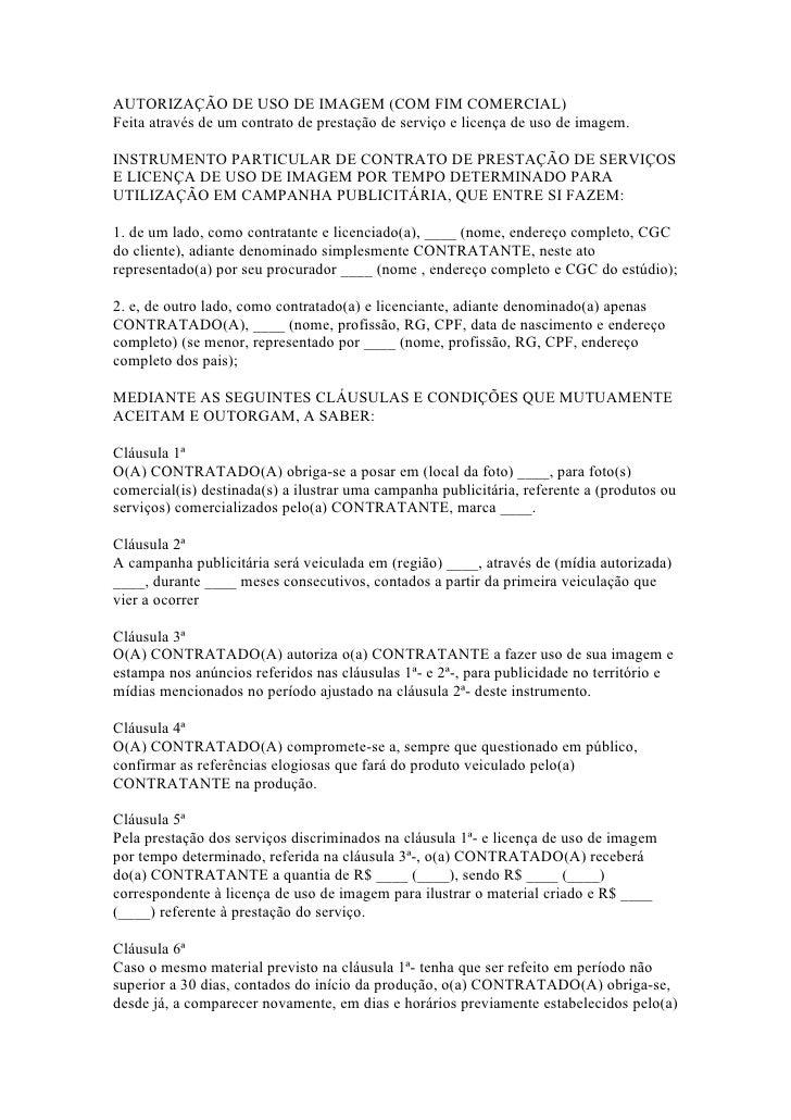 AUTORIZAÇÃO DE USO DE IMAGEM (COM FIM COMERCIAL) Feita através de um contrato de prestação de serviço e licença de uso de ...