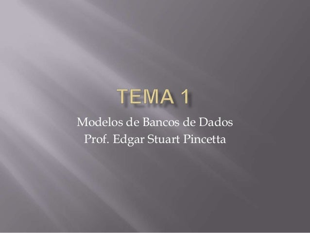 Modelos de Bancos de DadosProf. Edgar Stuart Pincetta