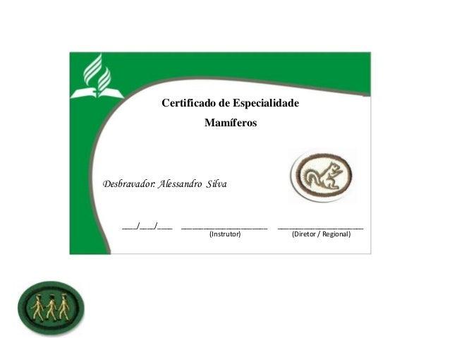 Certificado de EspecialidadeMamíferosDesbravador: Alessandro Silva____/____/____ _______________________ _________________...