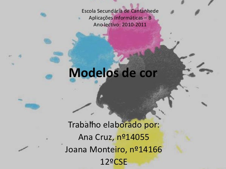 Escola Secundária de Cantanhede<br />Aplicações Informáticas – B<br />Ano lectivo: 2010-2011<br />Modelos de cor<br />Trab...